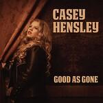 Casey Hensley, Good As Gone