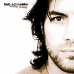 Bob Schneider, Lonelyland