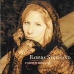 Barbra Streisand, Higher Ground