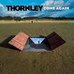 Thornley, Come Again