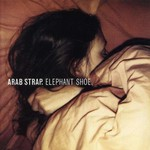 Arab Strap, Elephant Shoe mp3