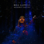 Bill Laswell, Against Empire
