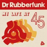 Dr. Rubberfunk, My Life at 45
