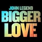 John Legend, Bigger Love (Single)