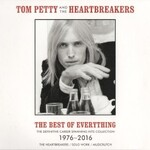 Tom Petty and The Heartbreakers, The Best Of Everything: The Definitive Career Spanning Hits Collection 1976-2016