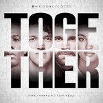 for King & Country, Together (feat. Kirk Franklin & Tori Kelly)