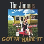 The Jimmys, Gotta Have It