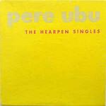 Pere Ubu, The Hearpen Singles
