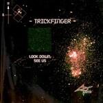 Trickfinger, Look Down, See Us