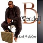 Wendell B, Back ta Bid'ness mp3