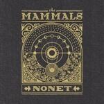 The Mammals, Nonet