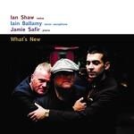 Ian Shaw, Iain Ballamy & Jamie Safir, What's New