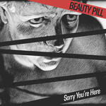 Beauty Pill, Sorry You're Here