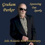 Graham Parker, Squeezing Out Sparks: Solo Acoustic 40th Anniversary Edition