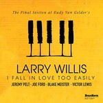 Larry Willis, I Fall in Love Too Easily (The Final Session at Rudy Van Gelder's)