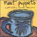 Meat Puppets, Up On The Sun