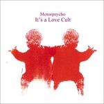 Motorpsycho, It's a Love Cult