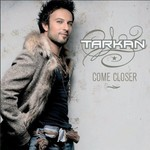 Tarkan, Come Closer
