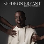 Keedron Bryant, I Just Wanna Live