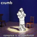 Crumb, Romance Is A Slow Dance