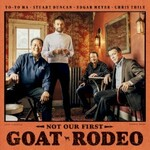 Yo-Yo Ma, Stuart Duncan, Edgar Meyer & Chris Thile, Not Our First Goat Rodeo