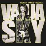 Vanja Sky, Woman Named Trouble