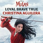 Christina Aguilera, Loyal Brave True  (from Mulan)