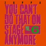 Frank Zappa, You Can't Do That on Stage Anymore, Vol. 6
