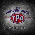 The Proven Ones, You Ain't Done