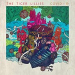The Tiger Lillies, Covid-19