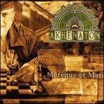 Akhenaton, Meteque et mat