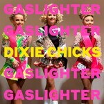 Dixie Chicks, Gaslighter