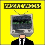 Massive Wagons, House Of Noise