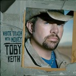 Toby Keith, White Trash With Money