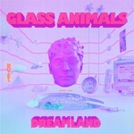 Glass Animals, Dreamland