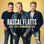 Rascal Flatts, How They Remember You