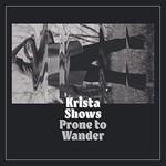 Krista Shows, Prone to Wander