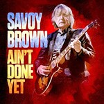 Savoy Brown, Ain't Done Yet