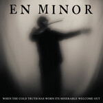 En Minor, When the Cold Truth Has Worn Its Miserable Welcome Out