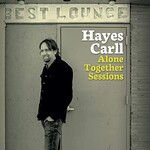 Hayes Carll, Alone Together Sessions