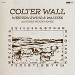 Colter Wall, Western Swing & Waltzes and Other Punchy Songs