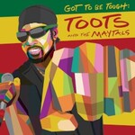 Toots & The Maytals, Got To Be Tough