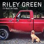 Riley Green, If It Wasn't For Trucks