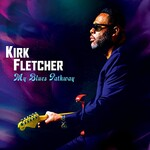 Kirk Fletcher, My Blues Pathway