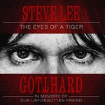 Gotthard, Steve Lee - The Eyes of a Tiger: In Memory of Our Unforgotten Friend!