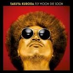 Takuya Kuroda, Fly Moon Die Soon