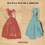 Harper Grae, Wanna Wear a Dress