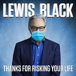 Lewis Black, Thanks for Risking Your Life