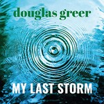 Douglas Greer, My Last Storm