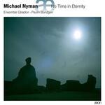 Ensemble Celadon & Paulin Bundgen, Michael Nyman: No Time in Eternity